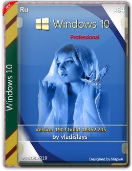 Windows 10 Pro 1903 (build 18362.295) x64 by vladislays v15.08.2019
